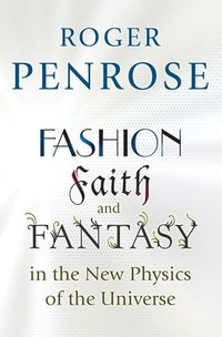 Fashion, Faith, and Fantasy in the New Physics of the Universe (inbunden)