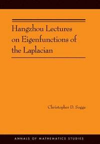 Hangzhou Lectures on Eigenfunctions of the Laplacian (AM-188) (häftad)