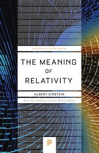 Meaning Of Relativity Relativistic Theory Of The Non-symmetric Field - Fifth Edition (häftad)