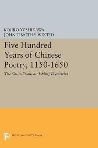 Five Hundred Years of Chinese Poetry, 1150-1650 (häftad)