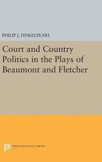 Court and Country Politics in the Plays of Beaumont and Fletcher (inbunden)