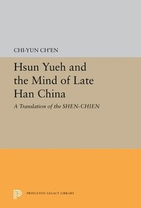 Hsun Yueh and the Mind of Late Han China (inbunden)