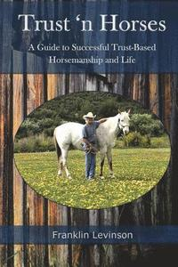 Trust 'n Horses: A Guide to Successful Trust-Based Horsemanship and Life (häftad)