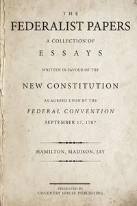 The Federalist Papers: A Collection of Essays Written in Favour of the New Constitution (häftad)