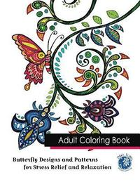 Adult Coloring Book: Butterfly Designs and Patterns for Stress Relief and Relaxation (häftad)
