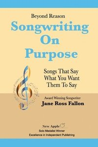 Beyond Reason: Songwriting On Purpose: A guide to using classical rhetoric to write songs that say what you want them to say. (häftad)