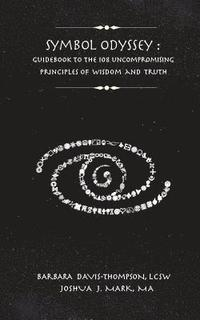 Symbol Odyssey: Guidebook to the 108 Uncompromising Principles of Wisdom and Truth (häftad)