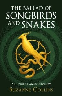 The Ballad of Songbirds and Snakes (A Hunger Games Novel) (inbunden)