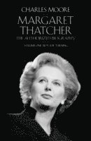 Margaret Thatcher: The Authorized Biography, Volume One: Not For Turning (inbunden)