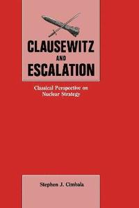 Clausewitz and Escalation (inbunden)