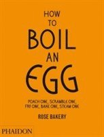 How to Boil an Egg; Poach one, Scramble one, Fry one, Bake one, Steam one, make them into Omelettes, French Toast, Pancakes, Puddings, Crepes, Tarts, Quiches, Custard, Soups, Scones, Muffins, Flans, (inbunden)