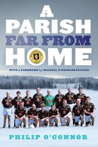 GAA Abroad A Parish Far From Home (e-bok)