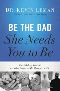 Be the Dad She Needs You to Be (häftad)