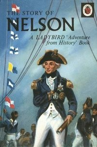 The Story of Nelson: A Ladybird Adventure from History Book (inbunden)