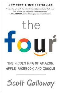 The Four: The Hidden DNA of Amazon, Apple, Facebook, and Google (inbunden)