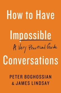 How to Have Impossible Conversations (e-bok)
