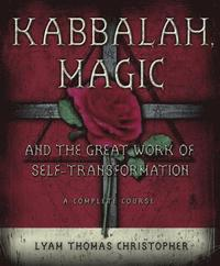 Kabbalah, Magic and the Great Work of Self-transformation (häftad)