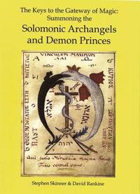 The Keys to the Gateway of Magic: Summoning the Solomonic Archangels & Demon Princes (inbunden)