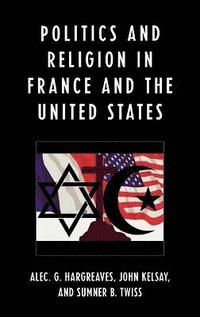 Politics and Religion in the United States and France (inbunden)