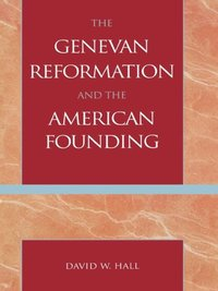 Genevan Reformation and the American Founding (e-bok)