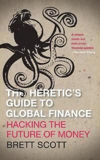 The Heretic's Guide to Global Finance (häftad)