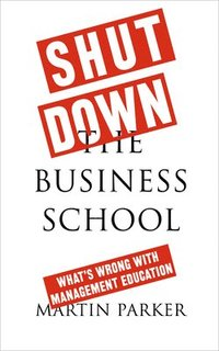 Shut Down the Business School (häftad)