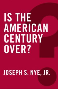 Is the American Century Over? (e-bok)