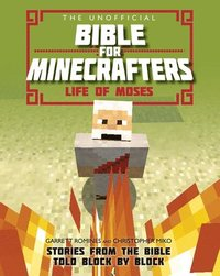 The Unofficial Bible for Minecrafters: Life of Moses (häftad)