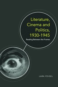 Literature, Cinema and Politics, 1930-1945 (inbunden)
