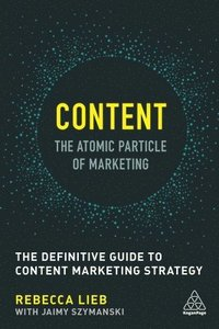 Content - The Atomic Particle of Marketing (häftad)