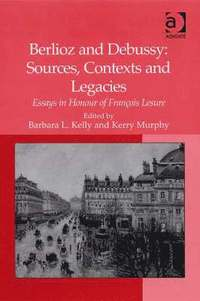 Berlioz and Debussy: Sources, Contexts and Legacies (inbunden)