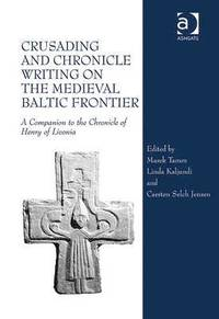 Crusading and Chronicle Writing on the Medieval Baltic Frontier (inbunden)