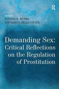Demanding Sex: Critical Reflections on the Regulation of Prostitution (inbunden)