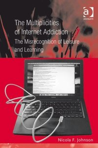 Multiplicities of Internet Addiction (e-bok)
