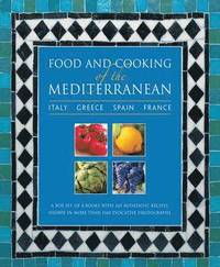 Food and Cooking of the Mediterranean: Italy - Greece - Spain - France (inbunden)