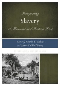 Interpreting Slavery at Museums and Historic Sites (e-bok)
