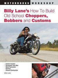Billy Lane's How to Build Old School Choppers, Bobbers and Customs (häftad)