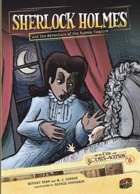 #06 Sherlock Holmes and the Adventure of the Sussex Vampire (On the Case with Holmes and Watson)