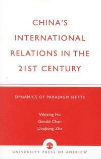 China's International Relations in the 21st Century av Weixing R Hu, Gerald  Chan, Daojiong Zha (Bok)