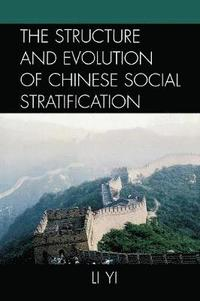 The Structure and Evolution of Chinese Social Stratification (häftad)