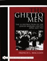 Ghetto Men: The SS Destruction of the Jewish Warsaw Ghetto April-May 1943 (inbunden)