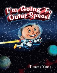 I 'm Going to Outer Space (inbunden)