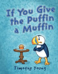 If You Give the Puffin a Muffin (inbunden)