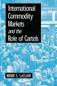 International Commodity Markets and the Role of Cartels (häftad)
