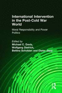 International Intervention in the Post-Cold War World: Moral Responsibility and Power Politics (inbunden)