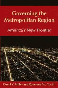 Governing the Metropolitan Region: America's New Frontier: 2014 (häftad)