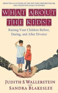 What about the Kids?: Raising Your Children Before, During, and After Divorce (inbunden)