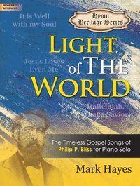 Light of the World: The Timeless Gospel Songs of Philip P. Bliss for Piano Solo (häftad)
