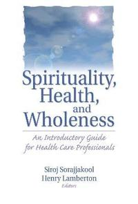 Spirituality, Health, and Wholeness (inbunden)