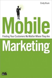 Mobile Marketing: Finding Your Customers No Matter Where They Are (häftad)